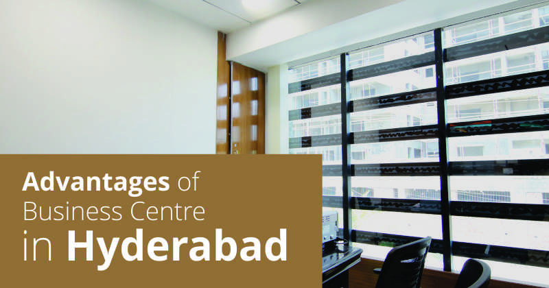 Advantages of Business Centre in Hyderabad