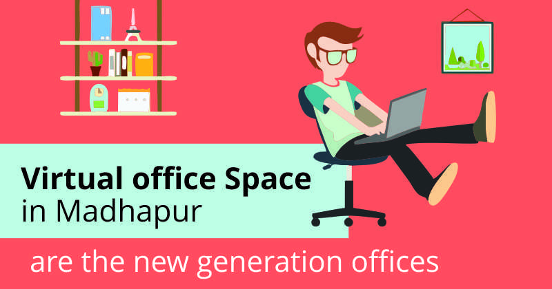 Virtual Office Space in Madhapur are the new generation offices